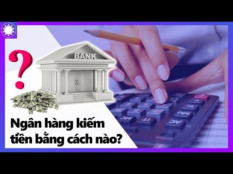 [Hỏi Đáp] Ngân Hàng Kiếm Tiền Như Thế Nào?