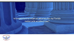Is it important to retain an attorney for my Florida motorcycle accident case?