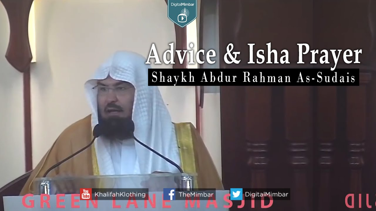 Advice & Isha Prayer - Shaykh Abdur Rahman As-Sudais - New