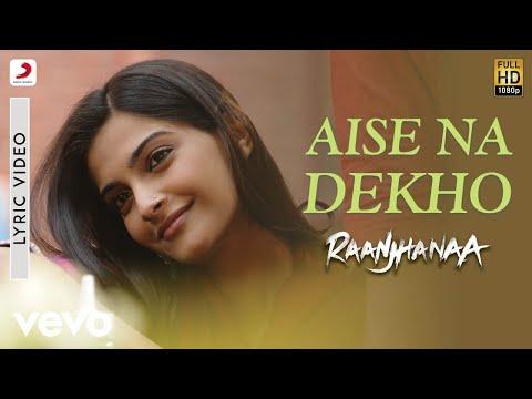 A.R. Rahman - Aise Na Dekho Lyric | Raanjhanaa | Dhanush, Sonam