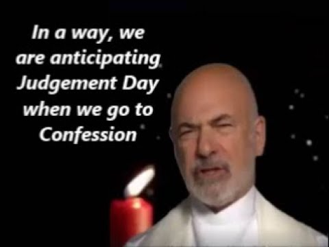 We are in a way anticipating Judgement Day when we go to Confession