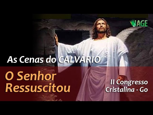136 - As Cenas do Calvário - O Senhor Ressuscitou - II Congresso Cristalina