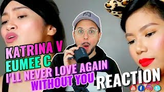 Katrina Velarde & Eumee Capile - I'll Never Love Again x Without You | REACTION