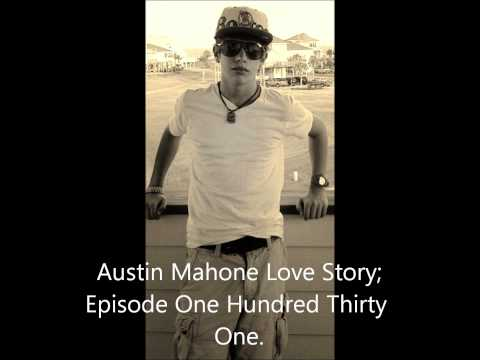 Austin Mahone; Love Story Episode One Hundred Thirty One.