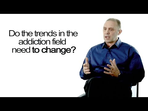 Do the trends in the addiction field need to change?