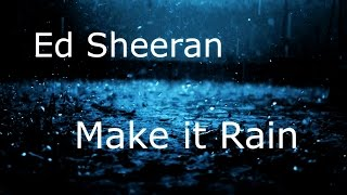 Ed Sheeran - Make it Rain (Original Version) Full HQ Audio