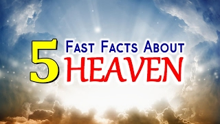 5 FAST FACTS About HEAVEN That Will Blow Your Mind !!!