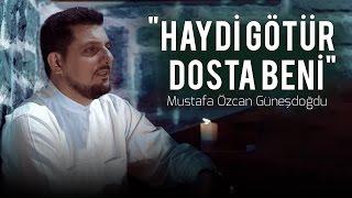 """Mustafa Özcan GÜNEŞDOĞDU - """"Haydi dosta götür beni"""" Official Video Original HD"""