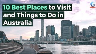 10 Best Places to Visit and Things to Do in Australia