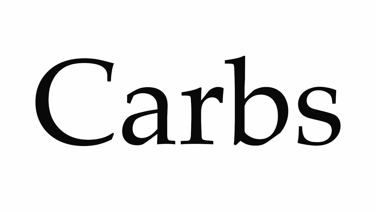 How to Pronounce Carbs