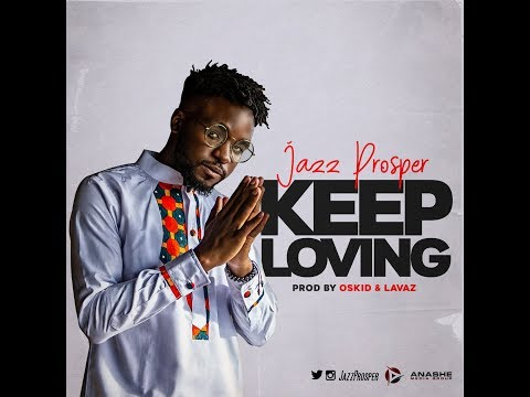 Jazz Prosper (Keep Loving) Prod. By Oskid Productions