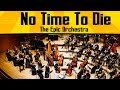 Billie Eilish - No Time To Die | Epic Orchestra