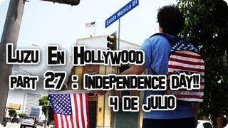 LUZU EN HOLLYWOOD 27: Independence Day 4 de Julio - LuzuVlogs