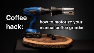 Koffie hack: hoe te motoriseren uw handleiding met de hand aangedreven koffiemolen