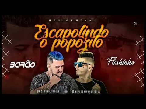 MC BARÃO E MC FLESHINHO - ESCAPOLINDO O POPÔZITO - MÚSICA NOVA 2018