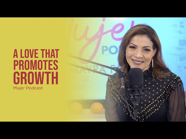 A Love that Promotes Growth / Mujer, Podcast Ep. 85.2 / Omayra Font