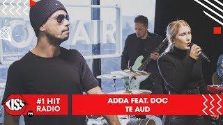 ADDA feat. DOC - Te aud (Live Kiss FM)