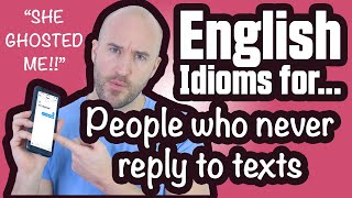 English IDIOMS For...  People Who Never Reply to Texts