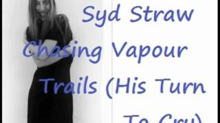 Syd Straw - Chasing Vapour Trails (His Turn To Cry)