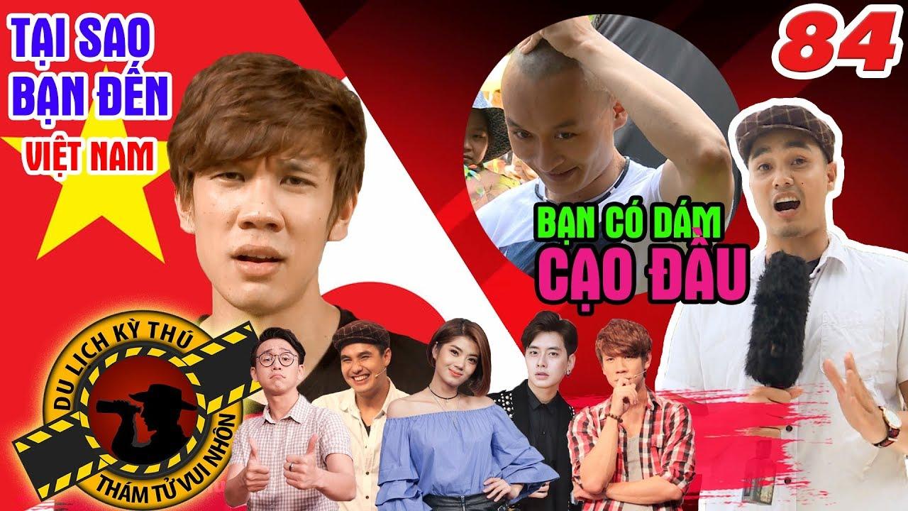 NHỮNG THÁM TỬ VUI NHỘN #84 UNCUT | Vì sao bạn đến Việt Nam? | CẠO ĐẦU - bạn dám không? ?