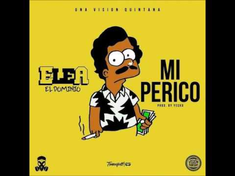 Ele A El Dominio - Mi Perico (RealG4Life)