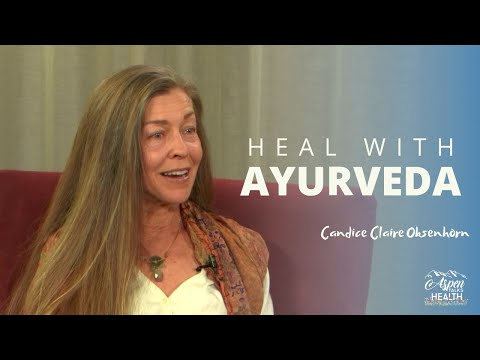 Ayurveda For Health and Healing | Candice Claire Oksenhorn