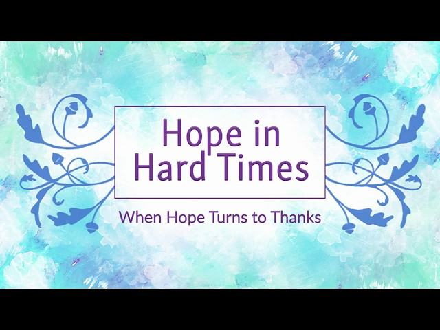 October 7, 2018: David Chotka - Hope in Hard Times: When Hope Turns to Thanks