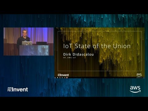 AWS re:Invent 2017: IoT State of the Union (IOT210)