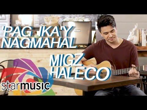 Migz Haleco - 'Pag Ika'y Nagmahal (Official Music Video)