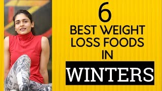 WEIGHT LOSS WINTER : 6 Foods to Lose Weight in Winters (QUICK RESULTS)