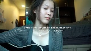Come Thou Fount of Every Blessing cover by Chloe Soh