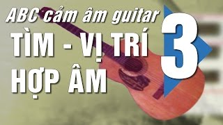 Cảm âm Guitar ABC - P3 - Hợp âm đầu tiên đặt ở đâu?