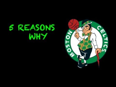 5 Reasons Why the Celtics will WIN the 2019 NBA Championship
