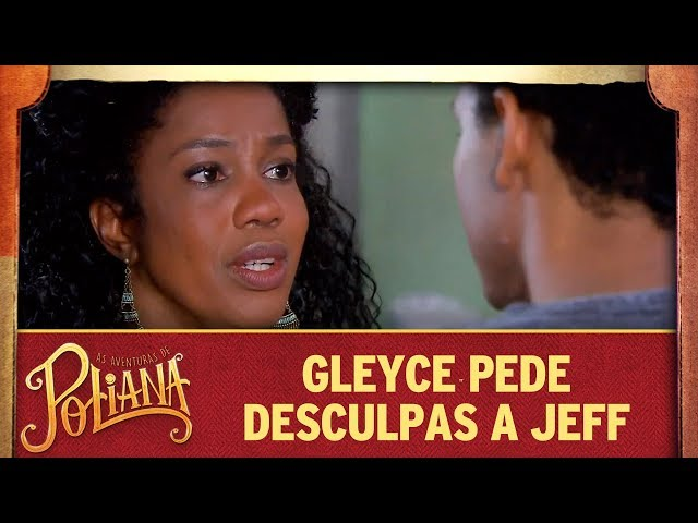 Gleyce pede desculpas a Jeff | As Aventuras de Poliana