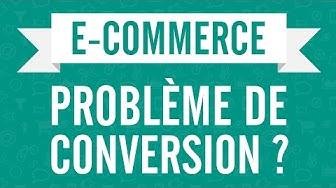 E-COMMERCE : PROBLÈME DE CONVERSION ?