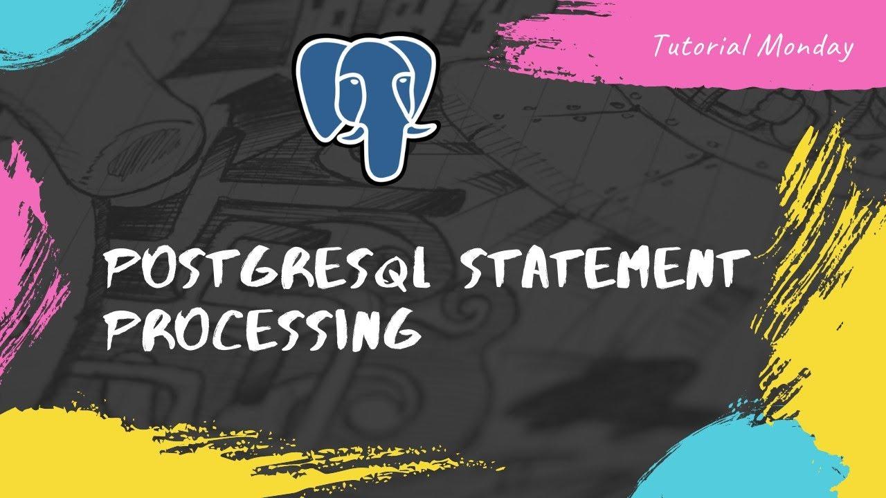PostgreSQL Statement Processing  Understanding Of Query Processing in PostgreSQL - Tutorial 21