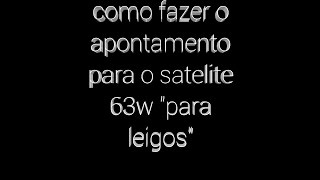 Apontamento para satelite 63w partindo do 58w!