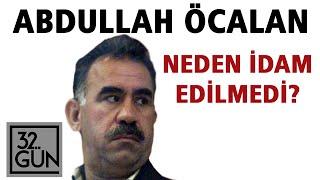 Abdullah Öcalan Neden İdam Edilmedi? | 32.Gün Arşivi