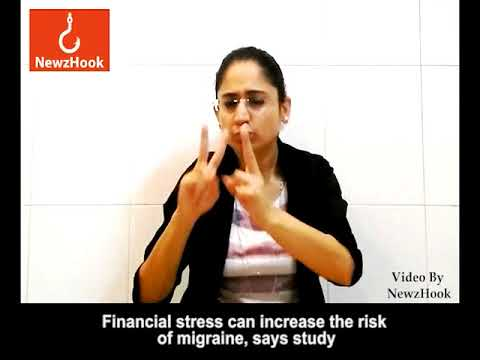 Financial stress can increase risk of migraine, study-Indian Sign Language News by NewzHook.com