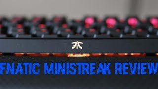 FNATIC Ministreak Keyboard Review | Another Excellent Product