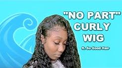 """NO PART"" CURLY HAIR ft. SO GOOD HAIR"