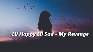 Lil Happy Lil Sad - My Revenge (Lyrics)