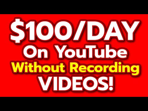 Make $100 Per Day On YouTube Without Making Any Videos - No Recording!