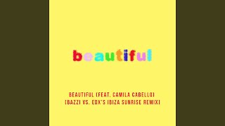 Play Beautiful (feat. Camila Cabello) (Bazzi vs. EDX's Ibiza Sunrise Remix)