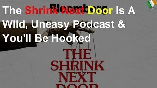 The Shrink Next Door 'is a wild, uneasy podcast'