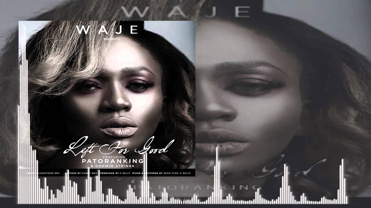 Download Waje - Left For Good Ft. Patoranking x Godwin Strings (OFFICIAL AUDIO 2015)