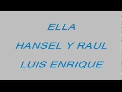 ELLA  -  HANSEL Y RAUL - LUIS ENRIQUE