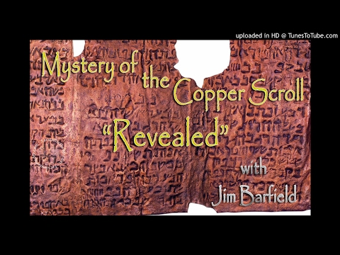 Mystery of the Copper Scroll Revealed with Jim Barfield