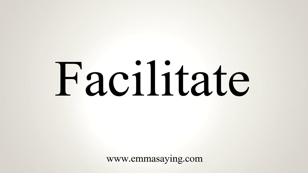 How To Pronounce Facilitate