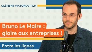 Clément Viktorovitch : Bruno Le Maire, gloire aux entreprises !